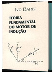 Ivo Barbi - livro TEORIA FUNDAMENTAL DO MOTOR DE INDUÇÃO